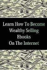 Learn How to Become Wealthy Selling eBooks (Paperback or Softback)