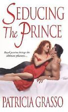 Seducing the Prince by Patricia Grasso (2005, Paperback)