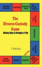 NEW The Divorce-Custody Game: Winning Rules & Strategies of Play by I. Michael P