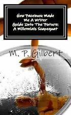 How Facebook Made Me a Writer : A Reflection of Writings by M. Gilbert (2013,...