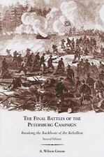The Final Battles of the Petersburg Campaign: Breaking the Backbone of the Reb..