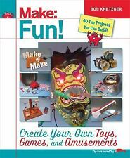 Make Fun! : Create Your Own Toys, Games, and Amusements by Bob Knetzger...