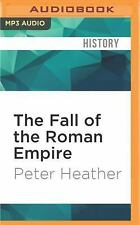 The Fall of the Roman Empire : A New History of Rome and the Barbarians by...