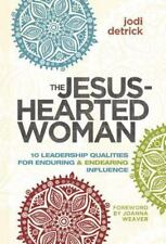 The Jesus-Hearted Woman : 10 Leadership Qualities for Enduring and Endearing...