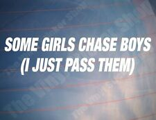 Car Sticker SOME GIRLS CHASE BOYS I JUST PASS THEM Funny Girly Window Bumper