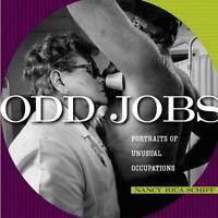 Odd Jobs: Portraits of Unusual Occupations by Nancy Rica Schiff