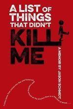 A List of Things That Didn't Kill Me by Schmidt, Jason