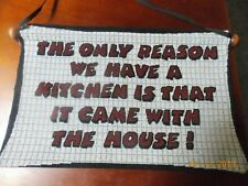 "The only reason we have a kitchen...Tapestry 12""X18"""