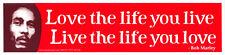 Love the Life You Live, Live the Life You Love Bob Marley Reggae Sticker / Decal