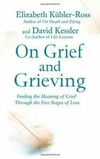 On Grief and Grieving: Finding The Meaning of Grief By Elisabeth Kubler-Ross
