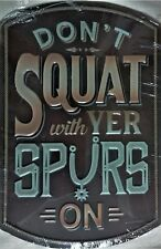 "Nwt Embossed Metal Sign, Don't Squat with Yer Spurs On, 12""T x 7.88""W"
