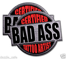 """Certified Bad Ass Tattoo Artist"" 2 PACK of stickers 4"" tall each funny decals"
