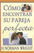 Como encontrar su pareja perfecta: Finding Your Perfect Mate, H. Norman Wright,