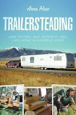 Trailersteading: How to Find, Buy, Retrofit, and Live Large in a Mobile Home:...