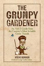 The Grumpy Gardener :The Most Irritable Green Thumb by Steve Bender (2017
