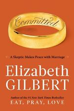 Committed: A Skeptic Makes Peace with Marriage by Elizabeth Gilbert