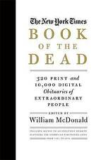 The New York Times Book of the Dead: 320 Print and 10,000 Digital Obituaries of Extraordinary People by William McDonald (Hardback, 2016)