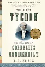 The First Tycoon: The Epic Life of Cornelius Vanderbilt by T. J. Stiles Paper