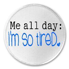 "Me All Day I'm So Tired - 3"" Sew Iron On Patch Sleep Sleepy Nap Funny Joke Humor"