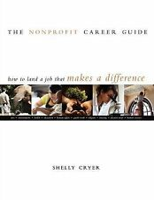 Nonprofit Career Guide : How to Land a Job That Makes a Difference by Shelly...