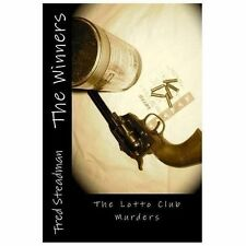 The Winners : The Lotto Club Murders by Fred L, Fred Steadman (2013, Paperback)