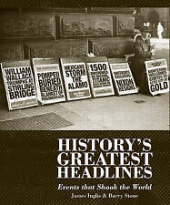 The Greatest Headlines in History: Events That Shook the World by James Inglis,…