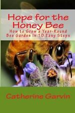 Hope for the Honey Bee : How to Grow a Year-Round Bee Garden in 10 Easy Steps...
