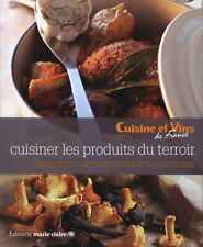 Livre Cuisiner Les Produits Du Terroir - 120 Recettes Authentiques & Savoureuses