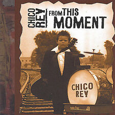 CHICO REY - FROM THIS MOMENT - 10 TRACK MUSIC CD - BRAND NEW - E512