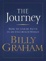 Journey : How to Live by Faith in an Uncertain World Hardcover Billy Graham