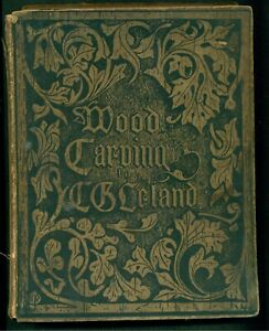 WOOD CARVING by CHARLES LELAND 1894  A MANUAL OF WOOD CARVING