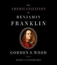 The Americanization of Benjamin Franklin by Gordon S. Wood, 2004, CD,Unabridged