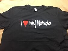 I LOVE MY HONDA - FUNNY JDM CAR SHIRT - GRAFFITI PRINT - CIVIC S2000 SI ACCORD