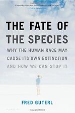 The Fate of the Species: Why the Human Race May Cause Its Own Extinction and How