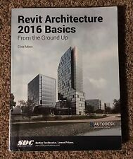 Autodesk Revit Architecture 2016 Basics: From the Ground Up Paperback Book