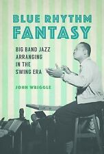 Blue Rhythm Fantasy: Big Band Jazz Arranging in the Swing Era (Music in American