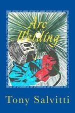 Arc Welding : Old Time Methods of Metal Working by Tony Salvitti (2014,...