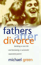 Fathers After Divorce: Building a New Life and Becoming a Successful Separated P