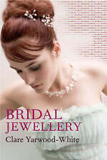 Bridal Jewellery by Yarwood-White, Clare ( Author ) ON May-16-2007, Paperback, A