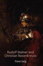 Rudolf Steiner and Christian Rosenkreutz by Peter Selg (2012, Paperback)