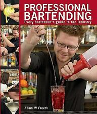 Professional Bartending : Every Bartender's Guide to the Industry by Adam W. Fre