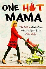 One Hot Mama: The Guide to Getting Your Mind and Body Back After Baby, Cox, Erin