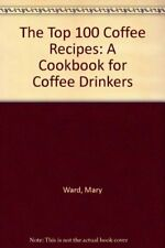 The Top 100 Coffee Recipes: A Cookbook for Coffee