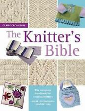 The Knitter's Bible: The Complete Handbook for Creative Knitters by Claire Crompton (Paperback, 2004)