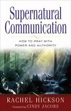 Supernatural Communication: How to Pray with Power and Authority by Rachel Hicks