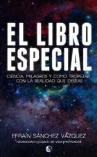 El Libro Especial : Ciencia, Milagros y Como Tropezar con la Vida Que Tu...