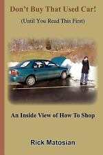 Don't Buy That Used Car! (Until You Read This First): An Inside View of How To