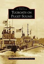 Tugboats On Puget Sound (images Of America (arcadia Publishing)): By Chuck Fo...