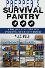 Prepper's Survival Pantry: A Preppers Survival Guide To Emergency Food And Water