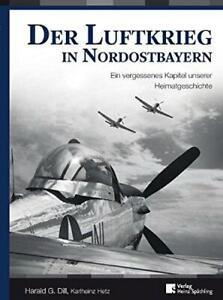 Der Luftkrieg in Nordostbayern: Ein vergessenes Kapitel unserer Heimatgeschichte